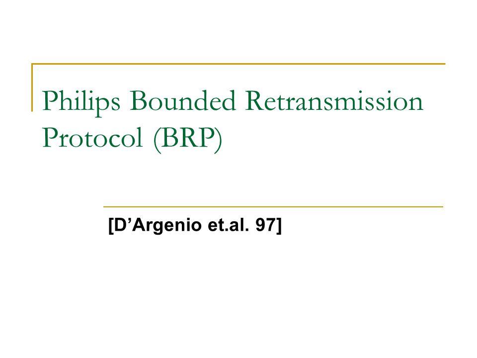 Philips Bounded Retransmission Protocol (BRP) [D'Argenio et.al. 97]