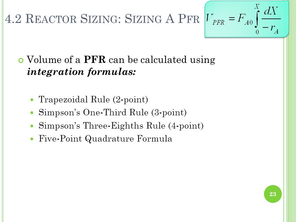 Volume of a PFR can be calculated using integration formulas: Trapezoidal Rule (2-point) Simpson's One-Third Rule (3-point) Simpson's Three-Eighths Ru