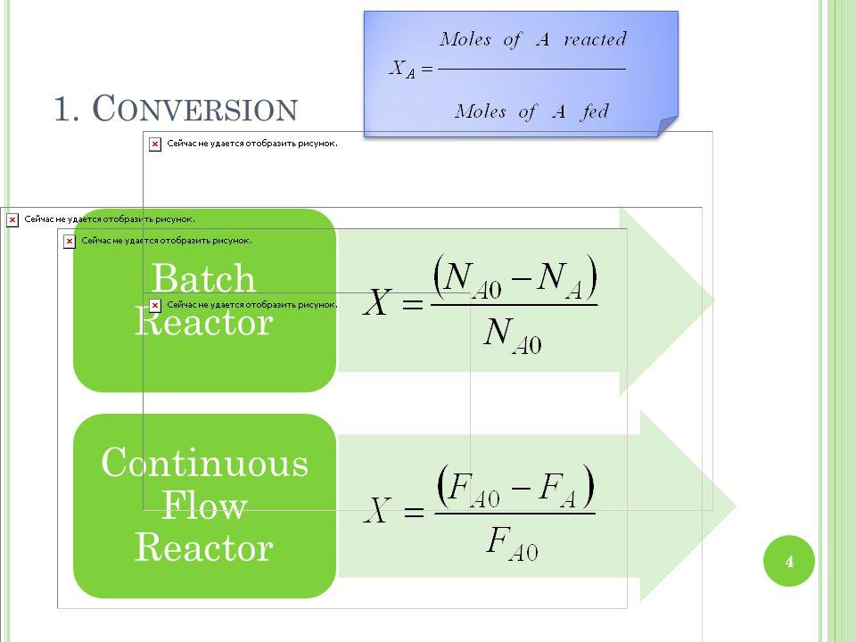 1. C ONVERSION Batch Reactor Continuous Flow Reactor 4