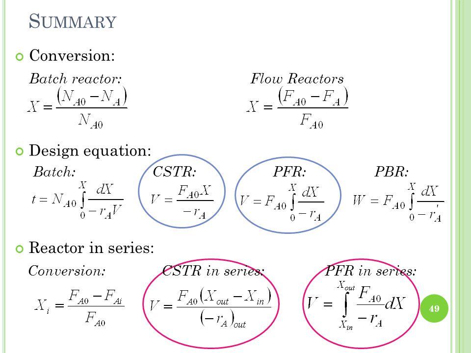 S UMMARY Conversion: Batch reactor:Flow Reactors 49 Design equation: Batch: CSTR: PFR: PBR: Reactor in series: Conversion: CSTR in series: PFR in seri