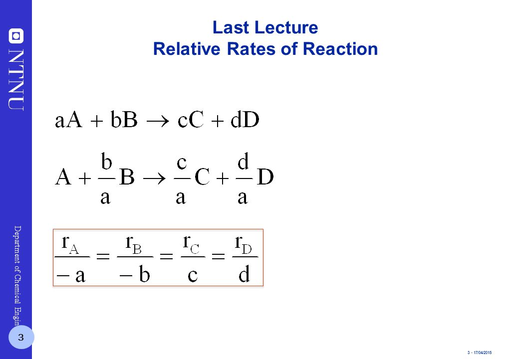 3 - 17/04/2015 Department of Chemical Engineering Last Lecture Relative Rates of Reaction 3
