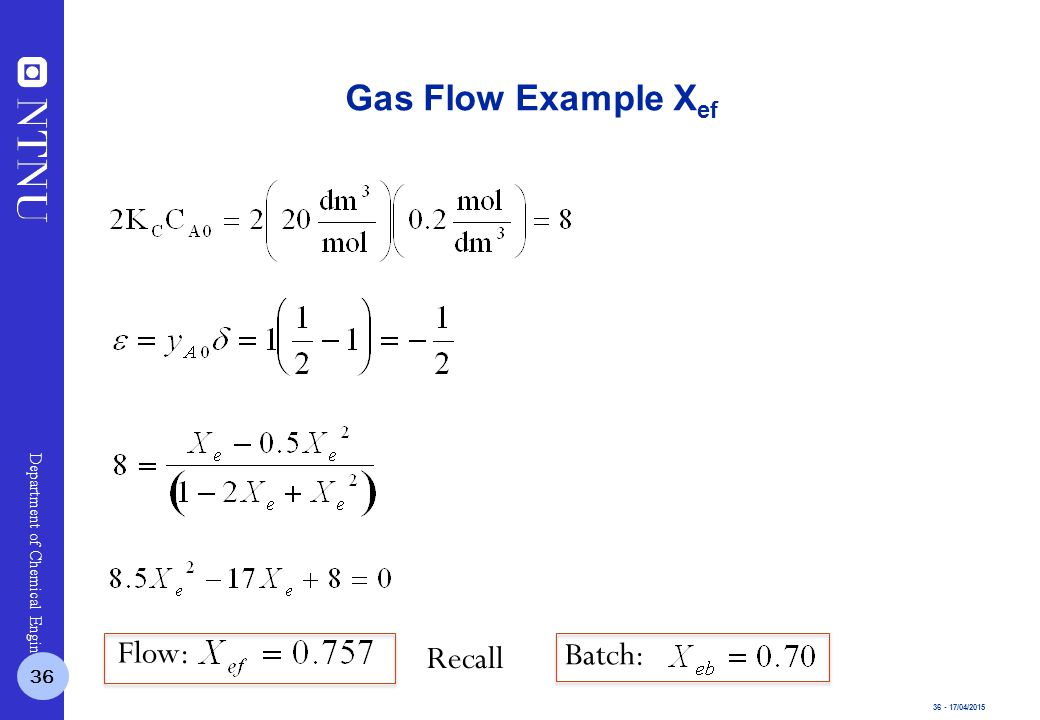 36 - 17/04/2015 Department of Chemical Engineering Gas Flow Example X ef Flow: Recall Batch: 36