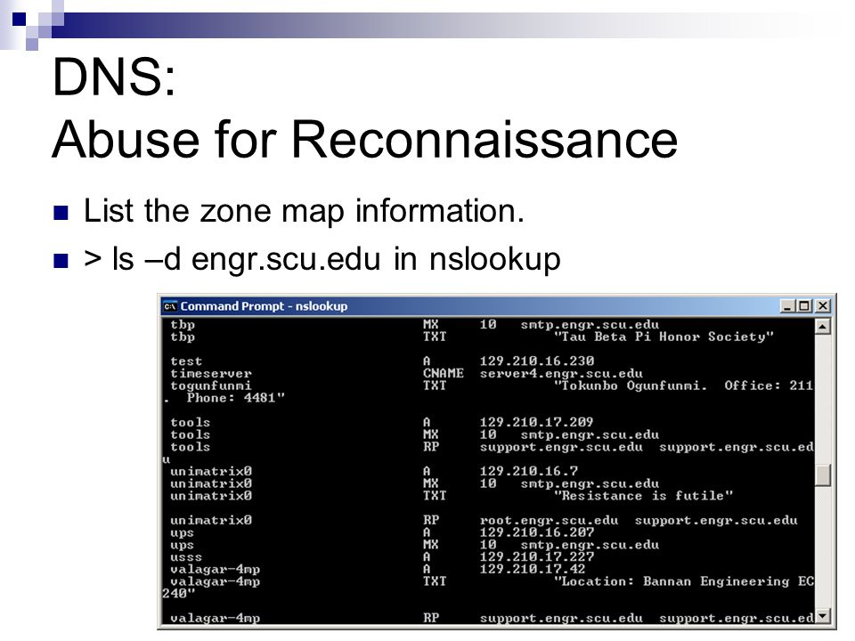 DNS: Abuse for Reconnaissance List the zone map information. > ls –d engr.scu.edu in nslookup