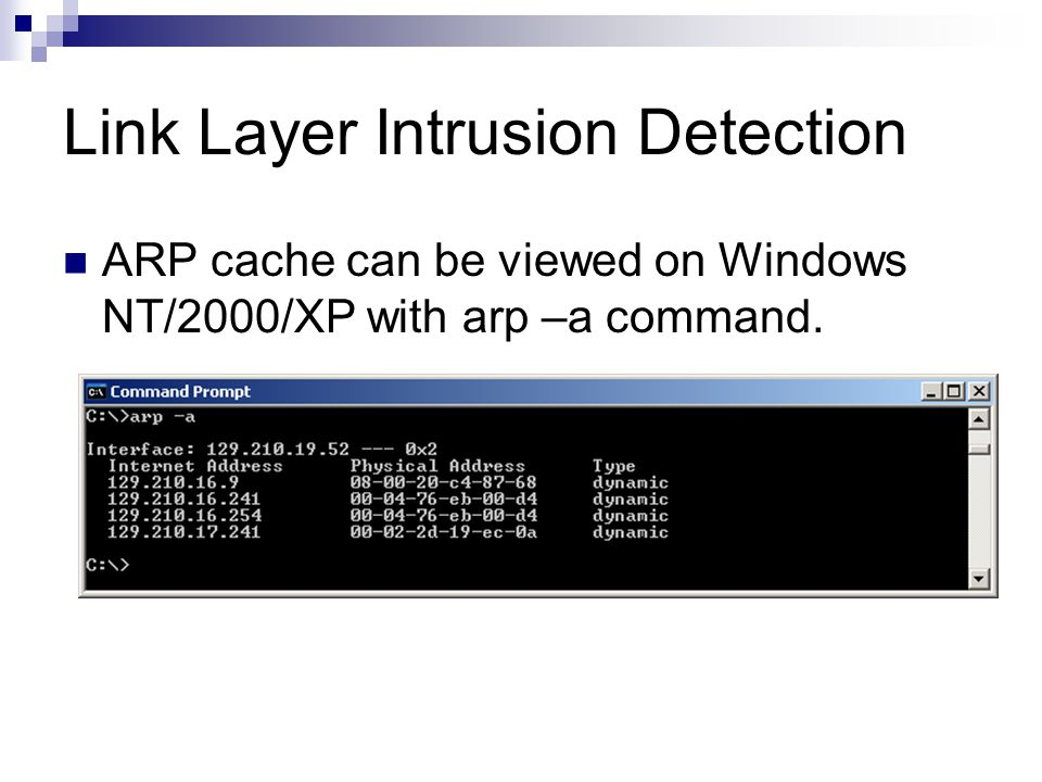 Link Layer Intrusion Detection ARP cache can be viewed on Windows NT/2000/XP with arp –a command.