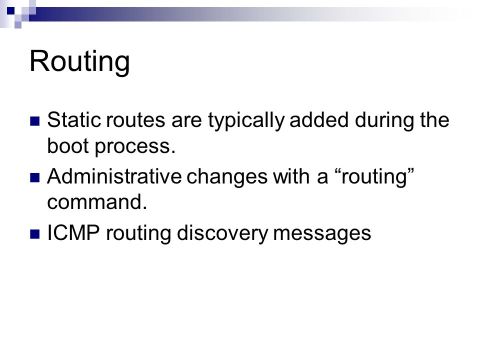 """Routing Static routes are typically added during the boot process. Administrative changes with a """"routing"""" command. ICMP routing discovery messages"""