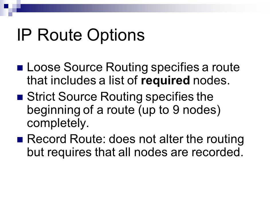 IP Route Options Loose Source Routing specifies a route that includes a list of required nodes. Strict Source Routing specifies the beginning of a rou