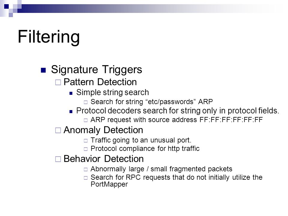 """Filtering Signature Triggers  Pattern Detection Simple string search  Search for string """"etc/passwords"""" ARP Protocol decoders search for string only"""