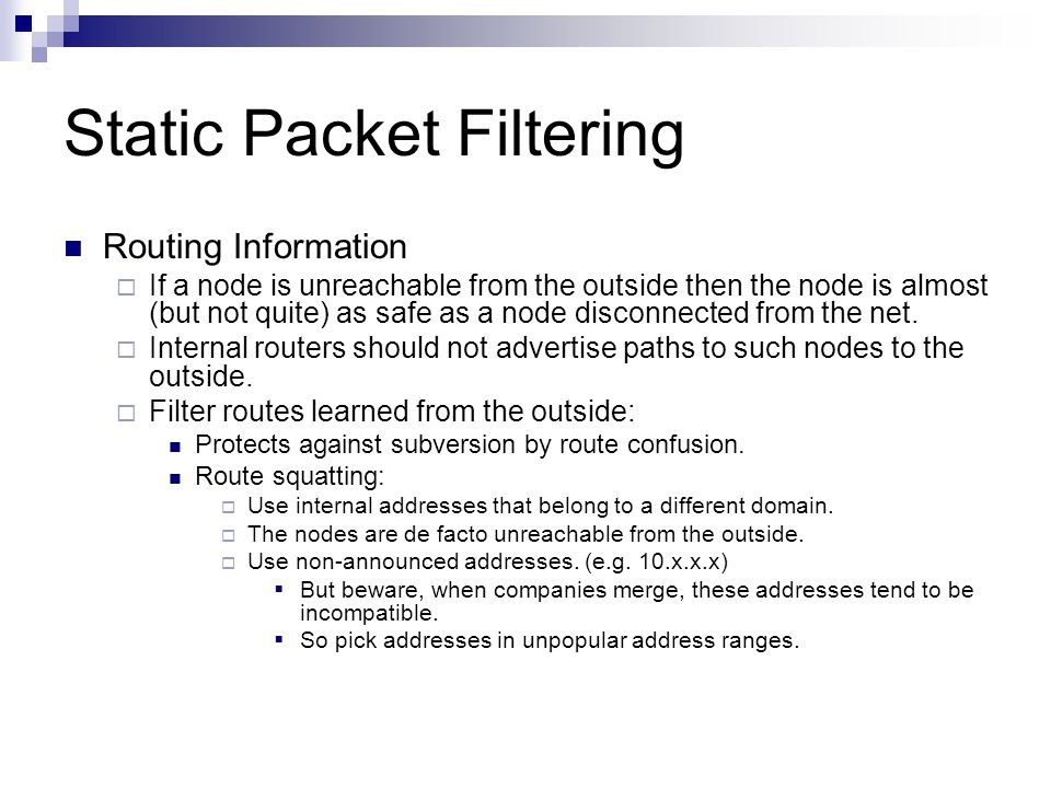 Static Packet Filtering Routing Information  If a node is unreachable from the outside then the node is almost (but not quite) as safe as a node disc