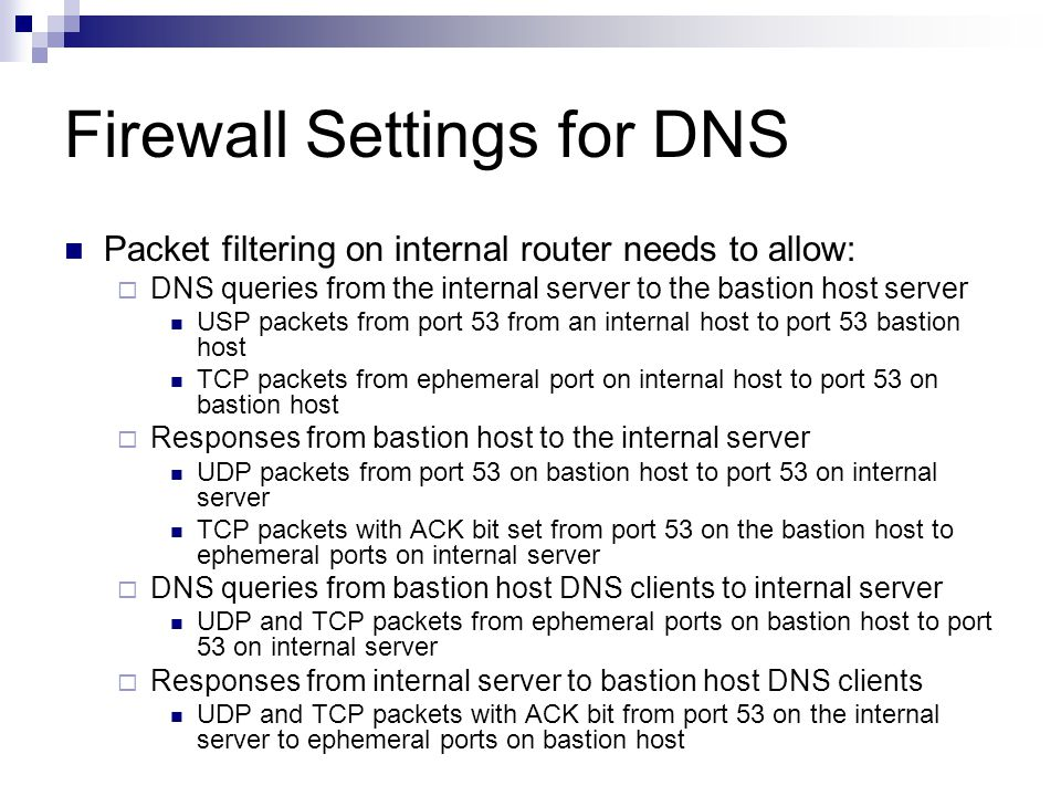 Firewall Settings for DNS Packet filtering on internal router needs to allow:  DNS queries from the internal server to the bastion host server USP pa