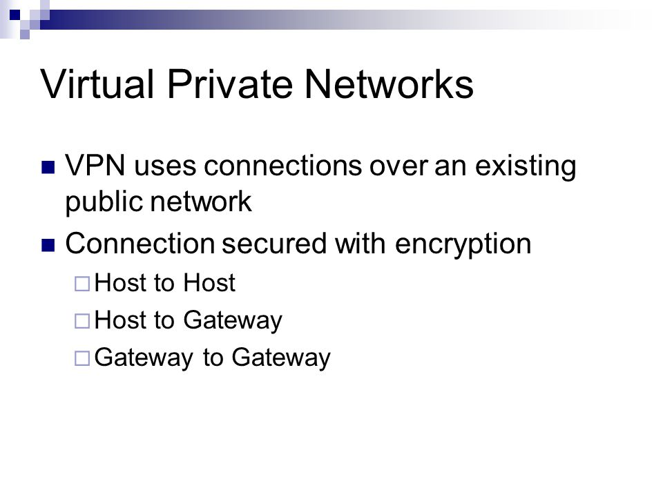 VPN uses connections over an existing public network Connection secured with encryption  Host to Host  Host to Gateway  Gateway to Gateway