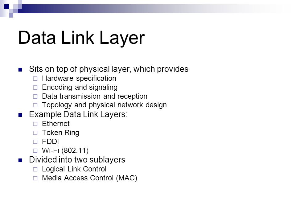 Data Link Layer Sits on top of physical layer, which provides  Hardware specification  Encoding and signaling  Data transmission and reception  To