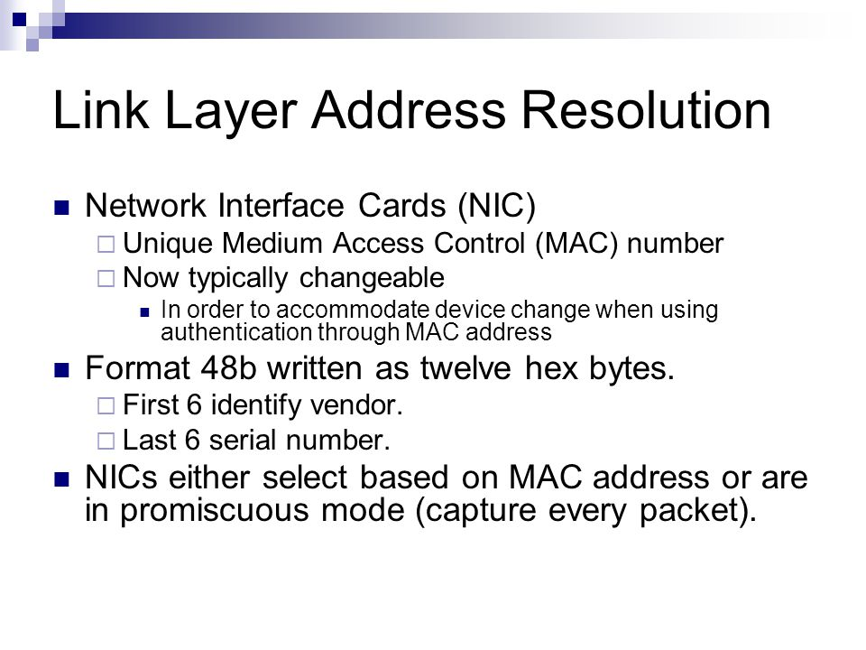 Link Layer Address Resolution Network Interface Cards (NIC)  Unique Medium Access Control (MAC) number  Now typically changeable In order to accommo