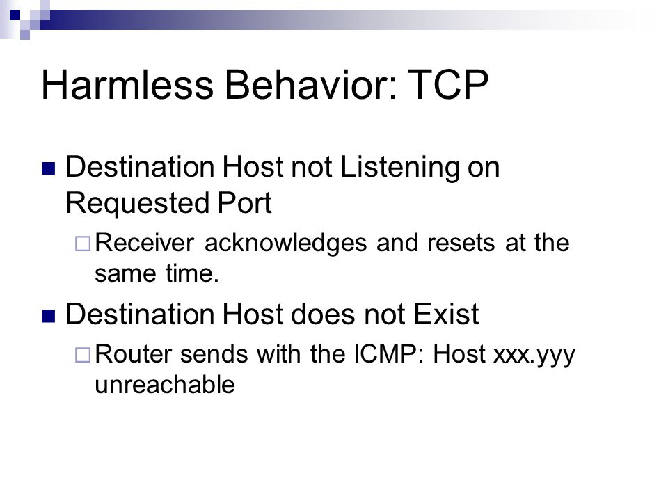 Harmless Behavior: TCP Destination Host not Listening on Requested Port  Receiver acknowledges and resets at the same time. Destination Host does not