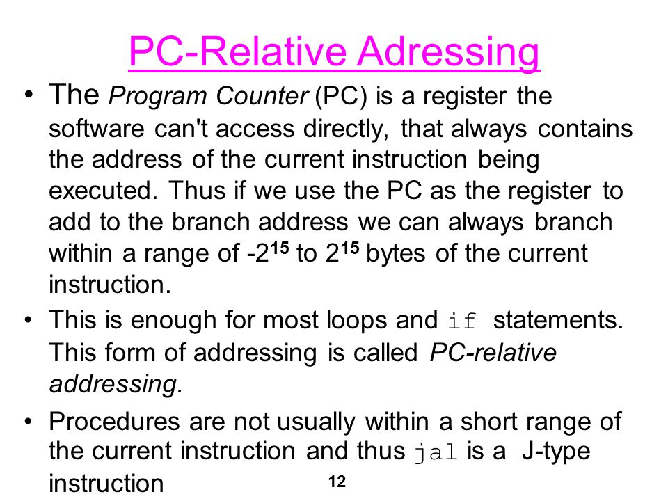 12 PC-Relative Adressing The Program Counter (PC) is a register the software can't access directly, that always contains the address of the current in