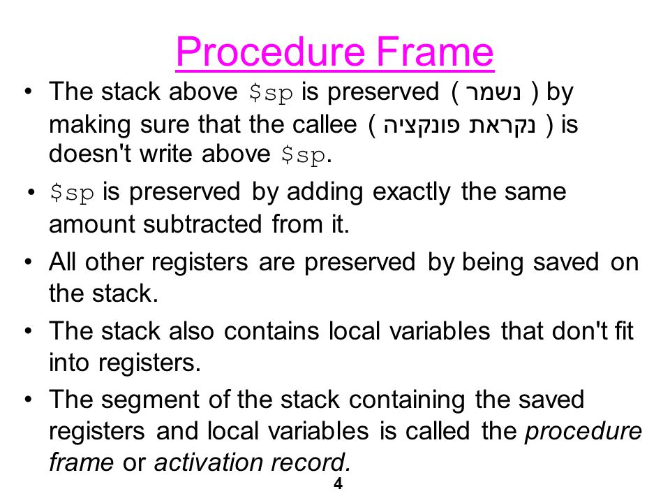 4 Procedure Frame The stack above $sp is preserved ( נשמר ) by making sure that the callee ( פונקציה נקראת ) is doesn t write above $sp.