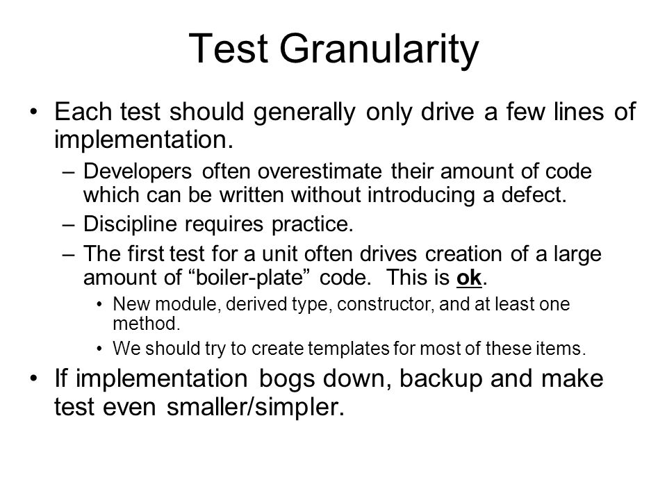 Determinism Many aspects of implementations are not driven directly by requirements. –Tests only verify behavior of implementations. (Tests are functi