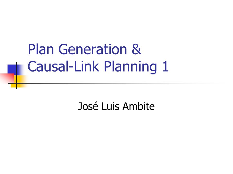 Plan Generation & Causal-Link Planning 1 José Luis Ambite