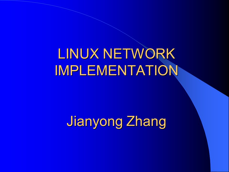 LINUX NETWORK IMPLEMENTATION Jianyong Zhang