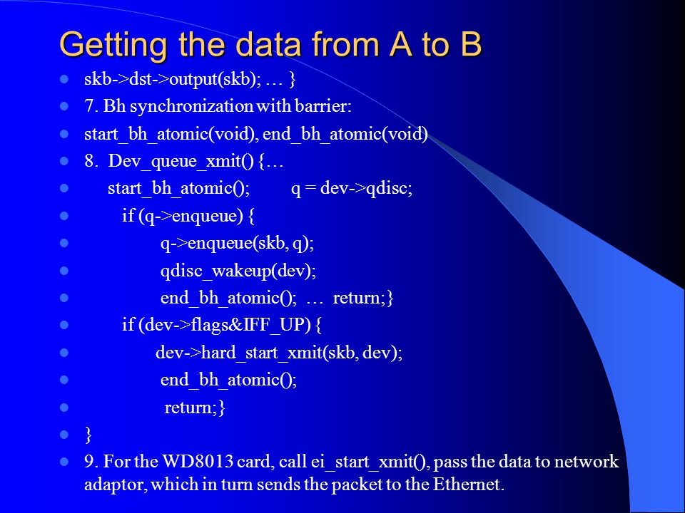 Getting the data from A to B skb->dst->output(skb); … } 7.