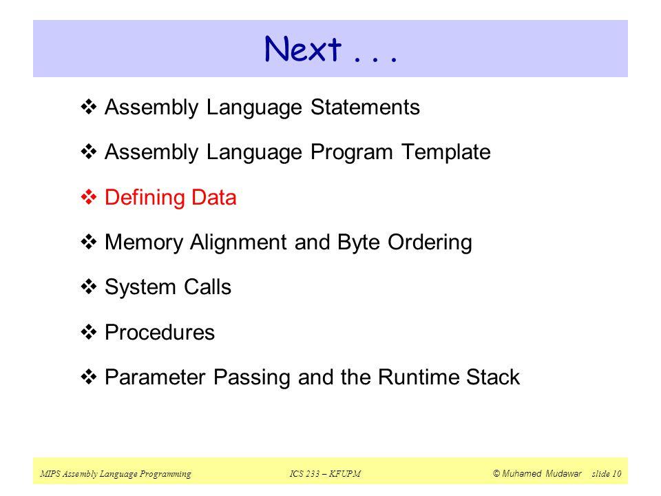 MIPS Assembly Language ProgrammingICS 233 – KFUPM © Muhamed Mudawar slide 10 Next...  Assembly Language Statements  Assembly Language Program Templa