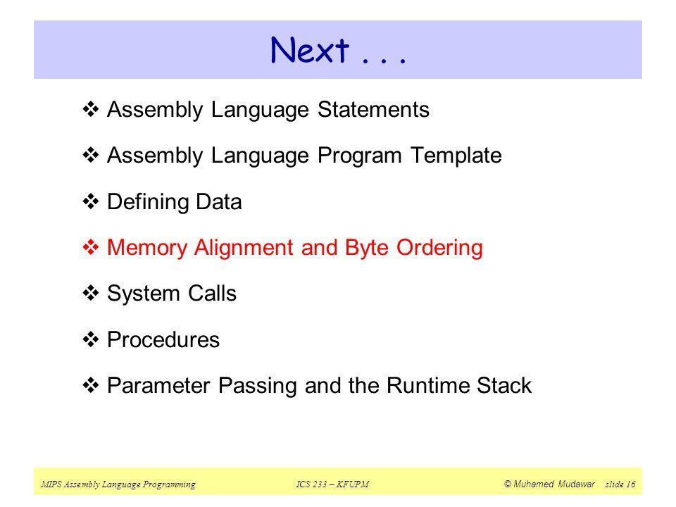 MIPS Assembly Language ProgrammingICS 233 – KFUPM © Muhamed Mudawar slide 16 Next...  Assembly Language Statements  Assembly Language Program Templa