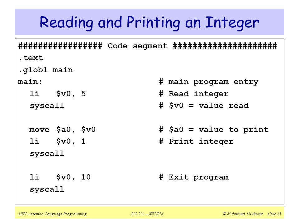 MIPS Assembly Language ProgrammingICS 233 – KFUPM © Muhamed Mudawar slide 23 Reading and Printing an Integer ################# Code segment ##########