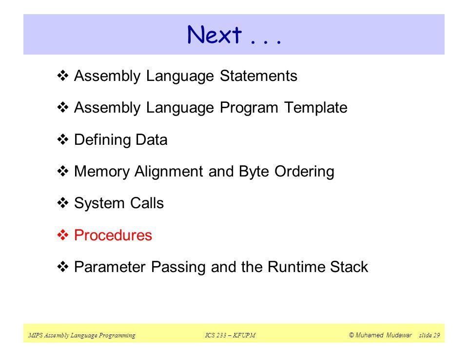 MIPS Assembly Language ProgrammingICS 233 – KFUPM © Muhamed Mudawar slide 29 Next...  Assembly Language Statements  Assembly Language Program Templa