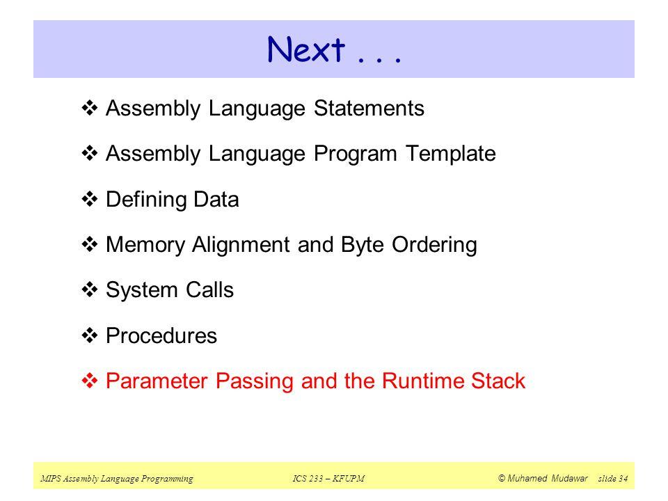 MIPS Assembly Language ProgrammingICS 233 – KFUPM © Muhamed Mudawar slide 34 Next...  Assembly Language Statements  Assembly Language Program Templa