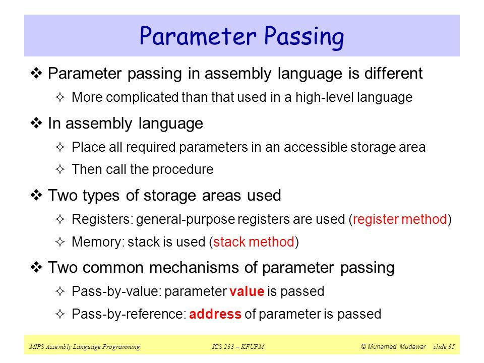 MIPS Assembly Language ProgrammingICS 233 – KFUPM © Muhamed Mudawar slide 35 Parameter Passing  Parameter passing in assembly language is different 