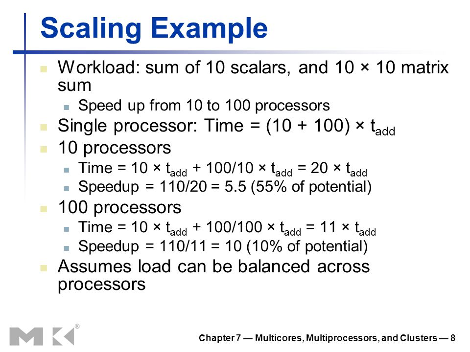 Chapter 7 — Multicores, Multiprocessors, and Clusters — 9 Scaling Example (cont) What if matrix size is 100 × 100.