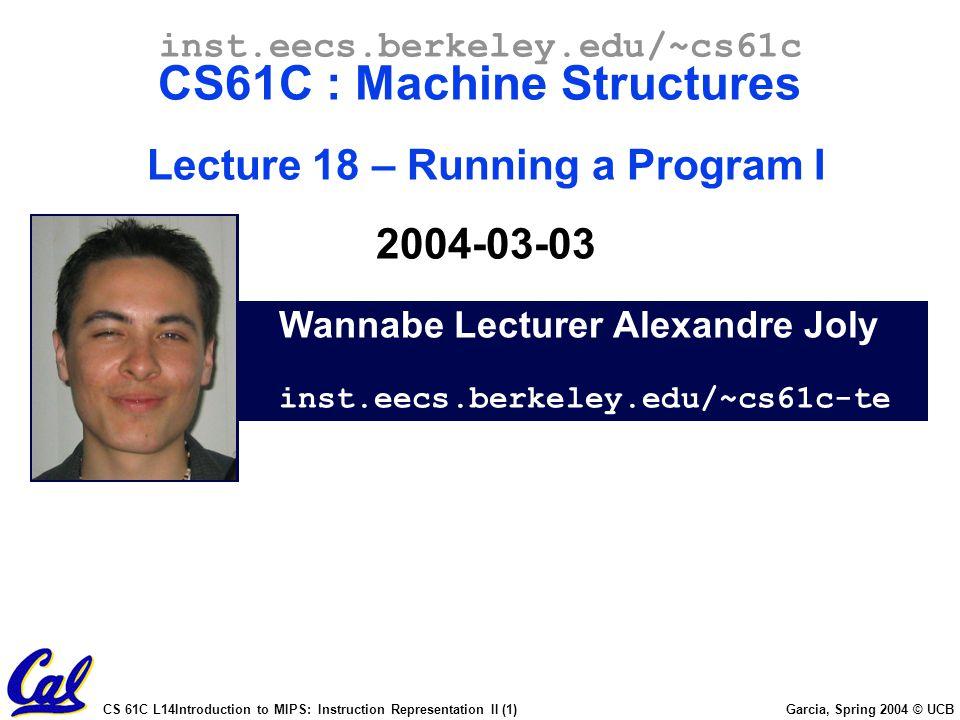 CS 61C L14Introduction to MIPS: Instruction Representation II (1) Garcia, Spring 2004 © UCB Wannabe Lecturer Alexandre Joly inst.eecs.berkeley.edu/~cs
