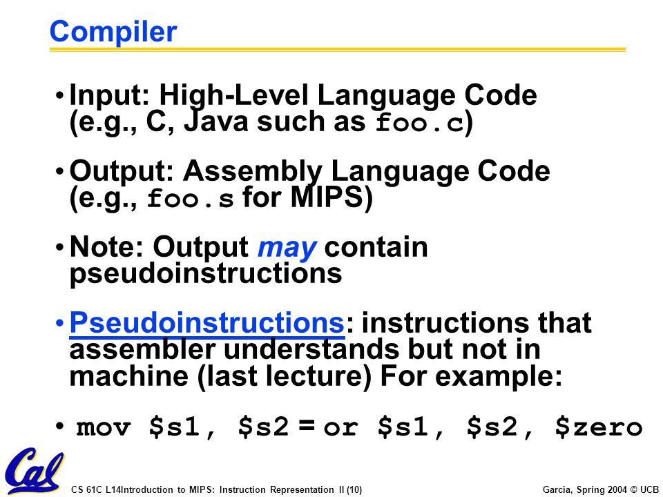CS 61C L14Introduction to MIPS: Instruction Representation II (10) Garcia, Spring 2004 © UCB Compiler Input: High-Level Language Code (e.g., C, Java s
