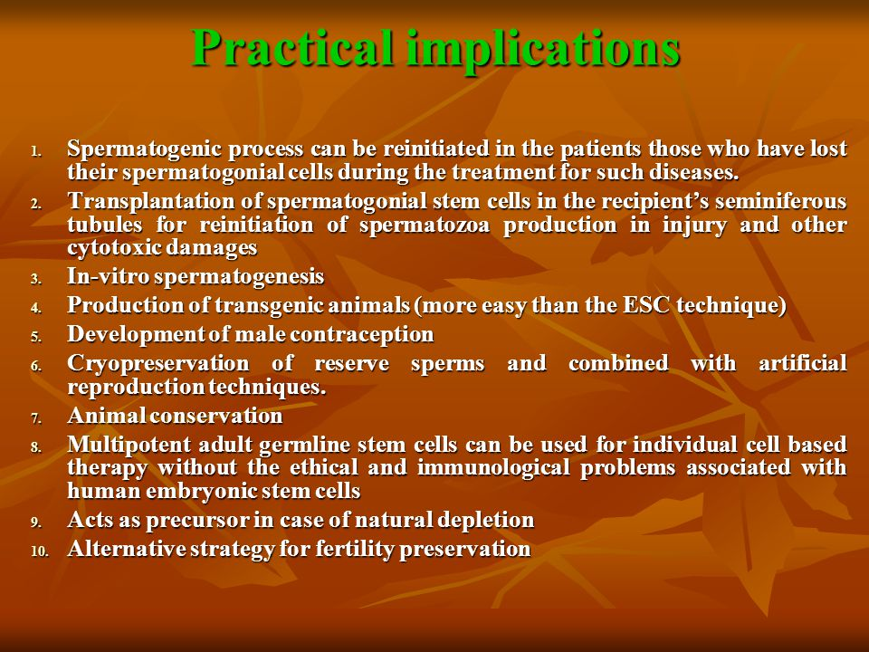 Practical implications 1. Spermatogenic process can be reinitiated in the patients those who have lost their spermatogonial cells during the treatment