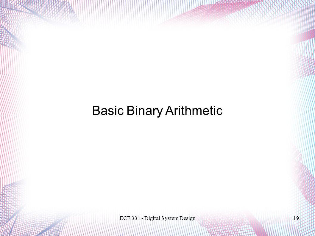 ECE 331 - Digital System Design19 Basic Binary Arithmetic