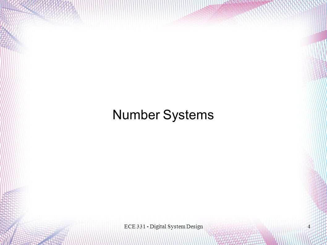 ECE 331 - Digital System Design5 Number Systems R is the radix or base of the number system  Must be a positive number  R digits in the number system: [0..