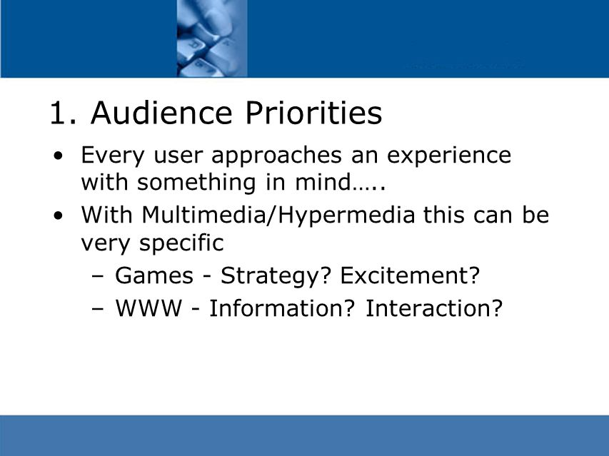 1. Audience Priorities Every user approaches an experience with something in mind…..