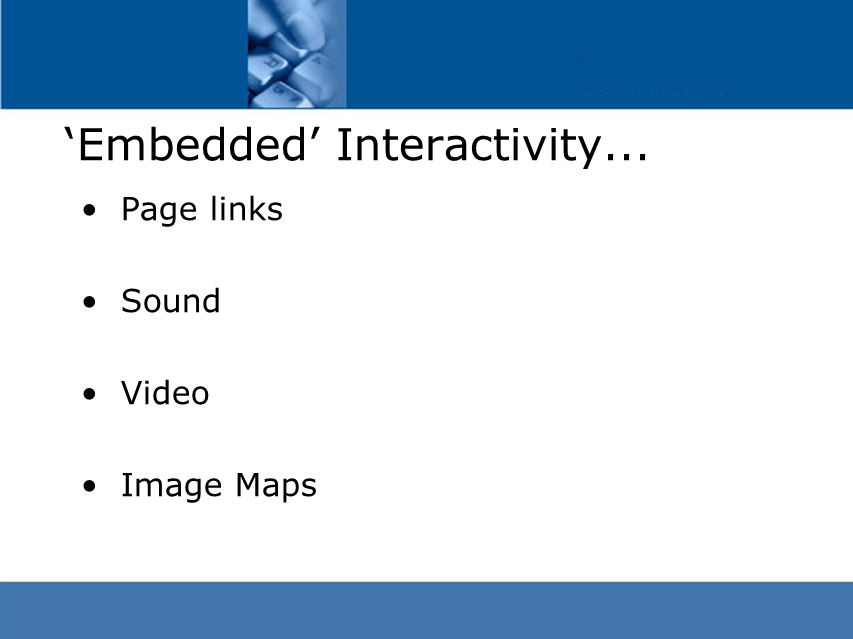 'Embedded' Interactivity... Page links Sound Video Image Maps