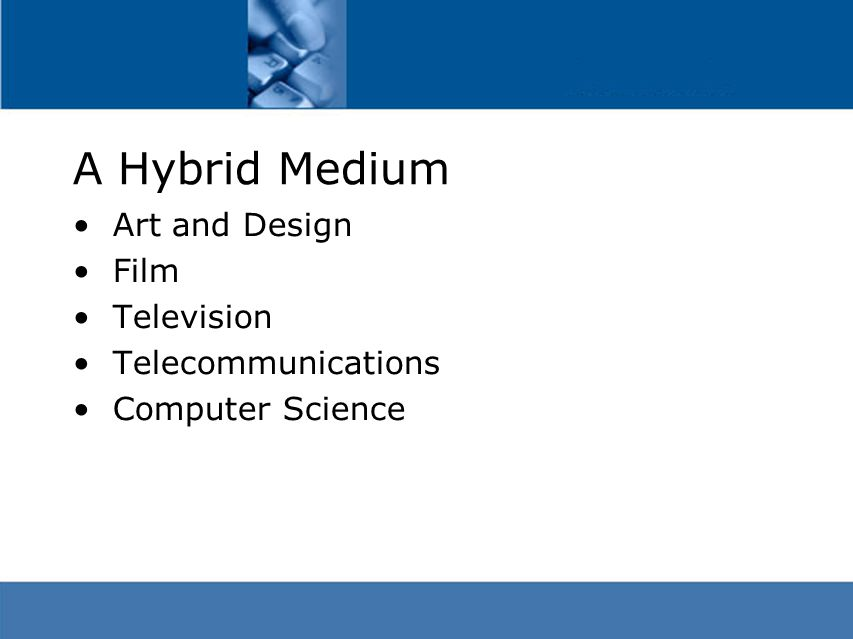 Art and Design Film Television Telecommunications Computer Science