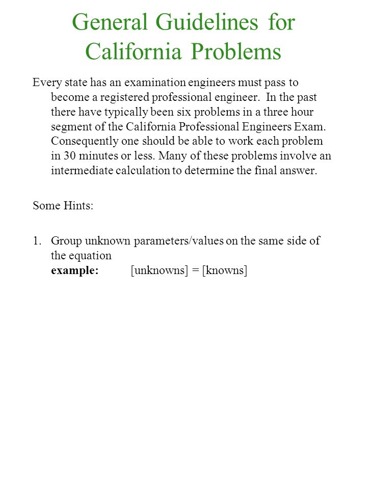 General Guidelines for California Problems Every state has an examination engineers must pass to become a registered professional engineer. In the pas