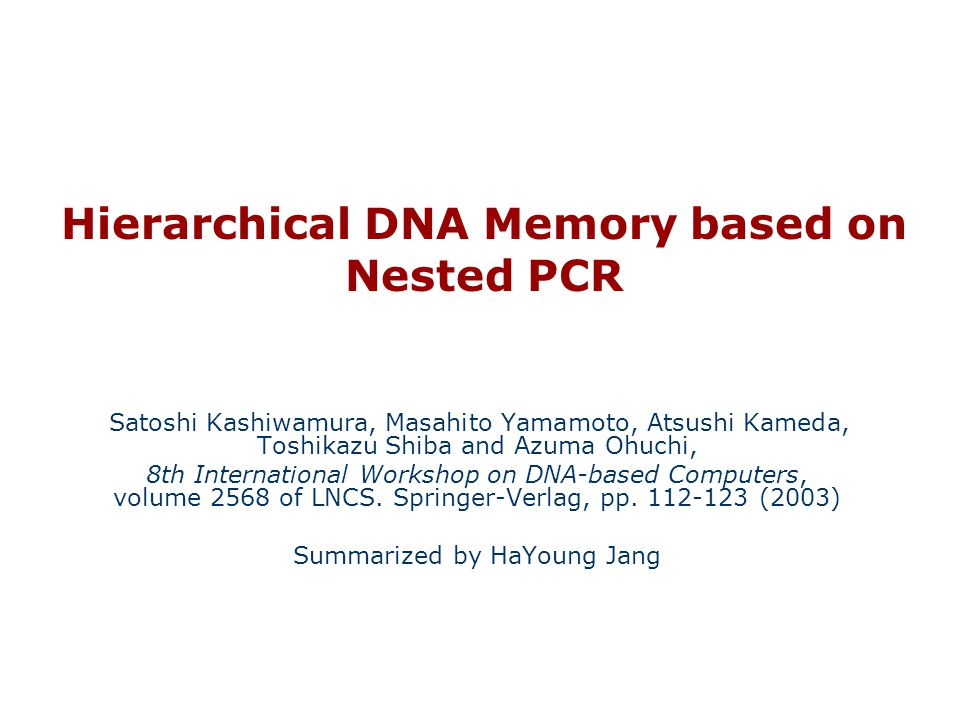 Outline Nested PCR Hierarchical DNA Memory (NPMM) Design of Sequences Experimental results Concluding Remarks