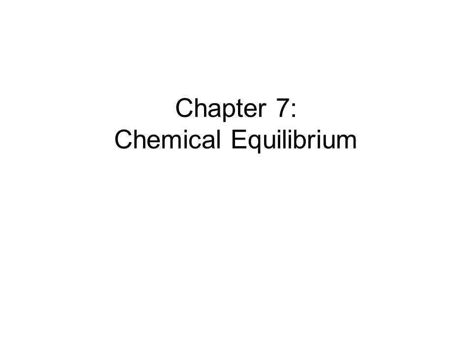 Chapter 7: Chemical Equilibrium