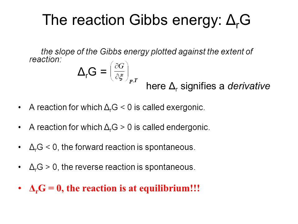 Molecular interpretation of the minimum in the reaction Gibbs energy Gibbs energy of the system decreases as the reaction progress Gibbs energy of a system consisting of different portions of reactants and products