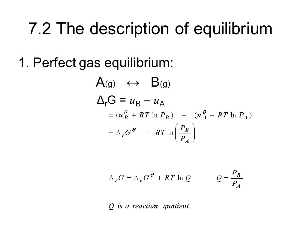 At equilibrium, Δ r G = 0, therefore Note: The difference in standard molar Gibbs energies of the products and reactants is equal to the difference in their standard Gibbs energies of formation, thus, Δ r G θ = Δ f G θ (B) - Δ f G θ (A)