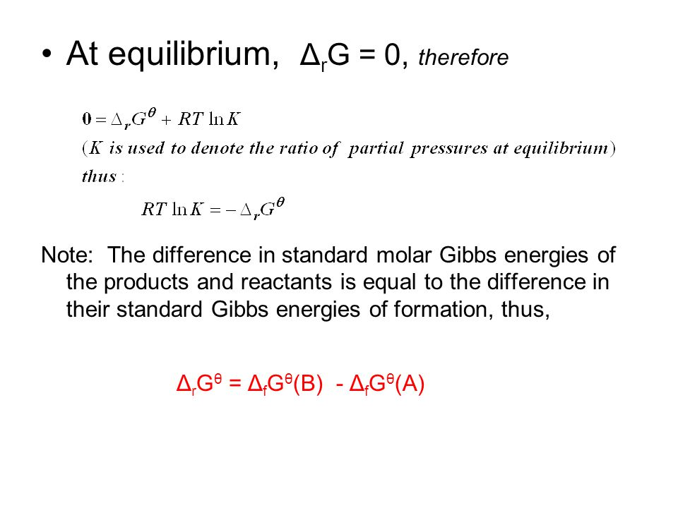 Equilibrium of a general reaction Example: 2A + B ↔ C + 3D The reaction Gibbs energy, Δ r G, is defined in the same way as discussed earlier: where the reaction quotient, Q, has the form: Q = activities of products/activities of reactants in a compact expression Q = Π α j ν j v j are the corresponding stoichiometric numbers; positive for products and negative for reactants.