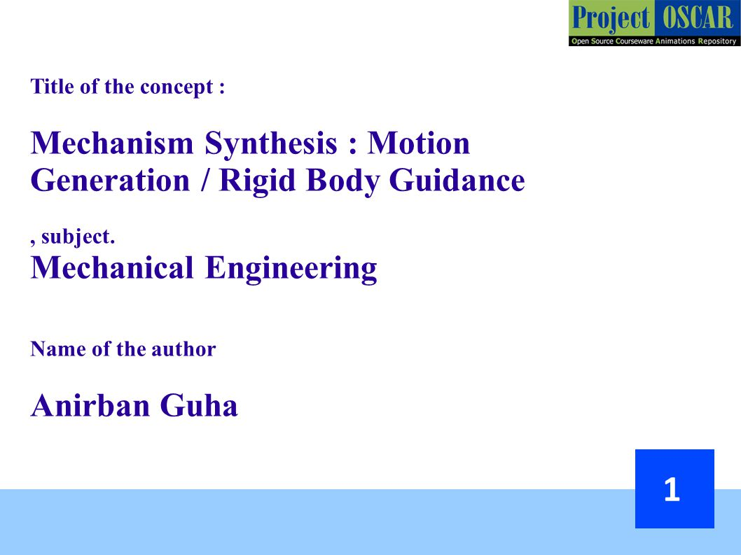 Title of the concept : Mechanism Synthesis : Motion Generation / Rigid Body Guidance, subject.