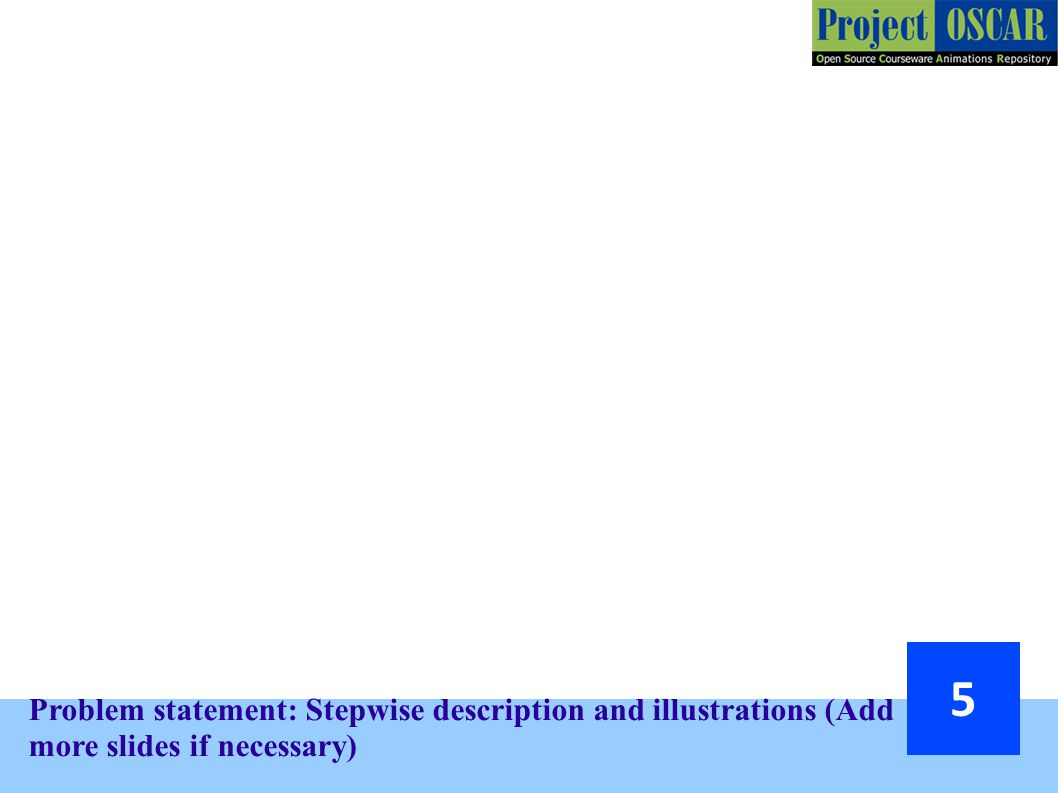 Problem statement: Stepwise description and illustrations (Add more slides if necessary)‏ 5