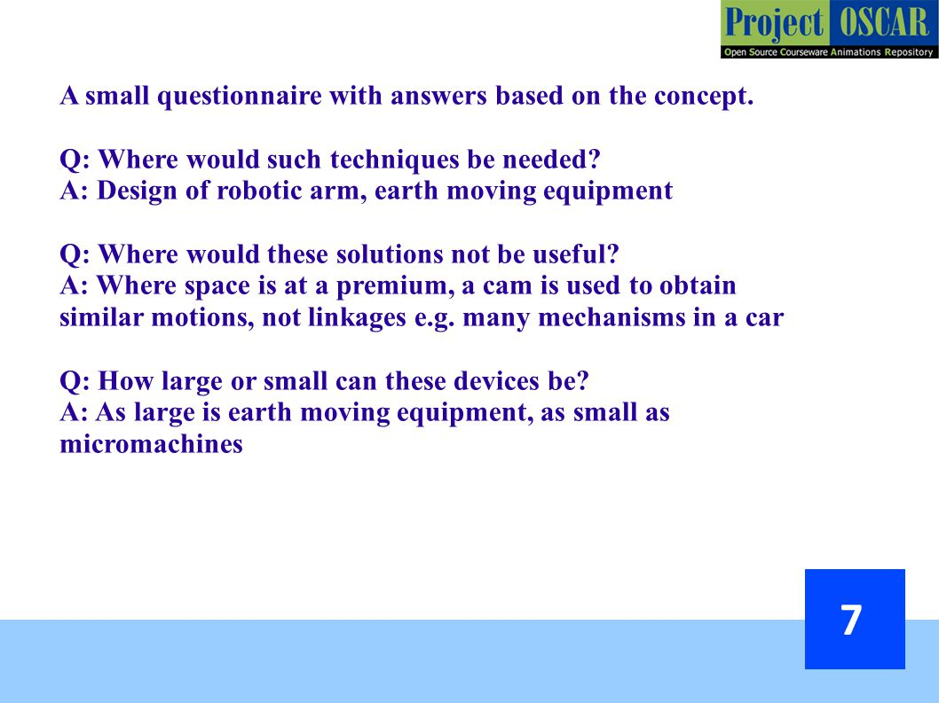 A small questionnaire with answers based on the concept. Q: Where would such techniques be needed? A: Design of robotic arm, earth moving equipment Q: