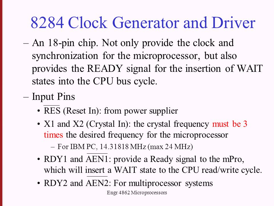 Engr 4862 Microprocessors 8284 Clock Generator and Driver –An 18-pin chip.