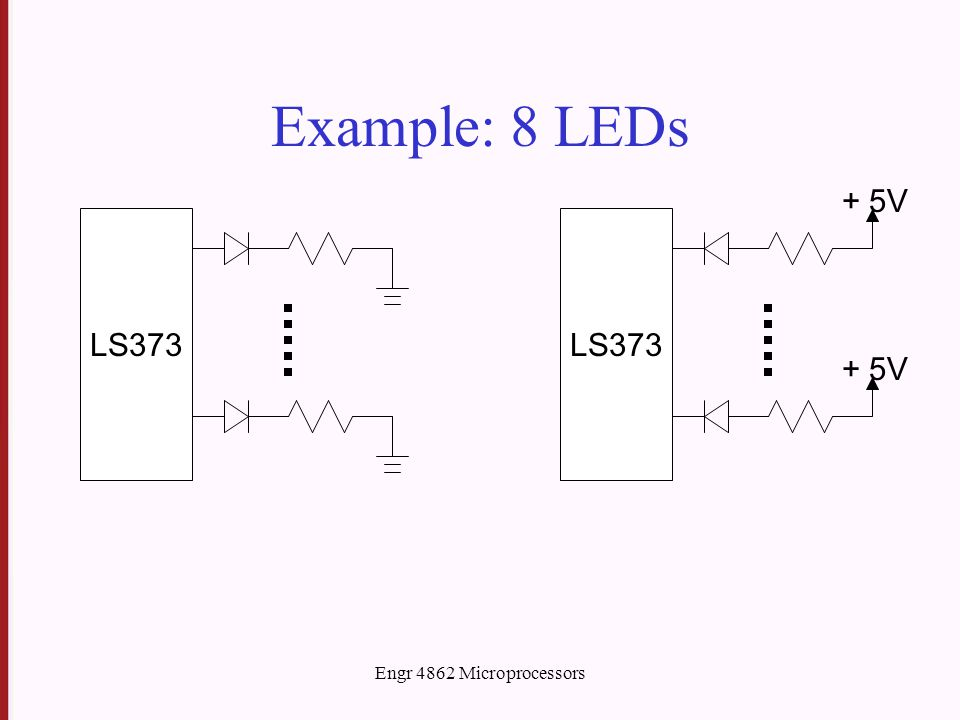 Engr 4862 Microprocessors Example: 8 LEDs LS373 + 5V