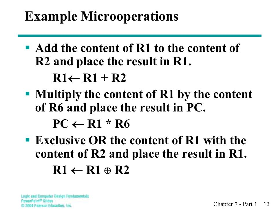 Chapter 7 - Part 1 13 Example Microoperations  Add the content of R1 to the content of R2 and place the result in R1.